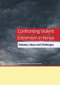 Confronting Violent Extremism in Kenya: Debates, Ideas and Challenges